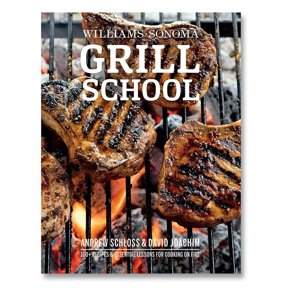 Williams Sonoma Grill School Cookbook