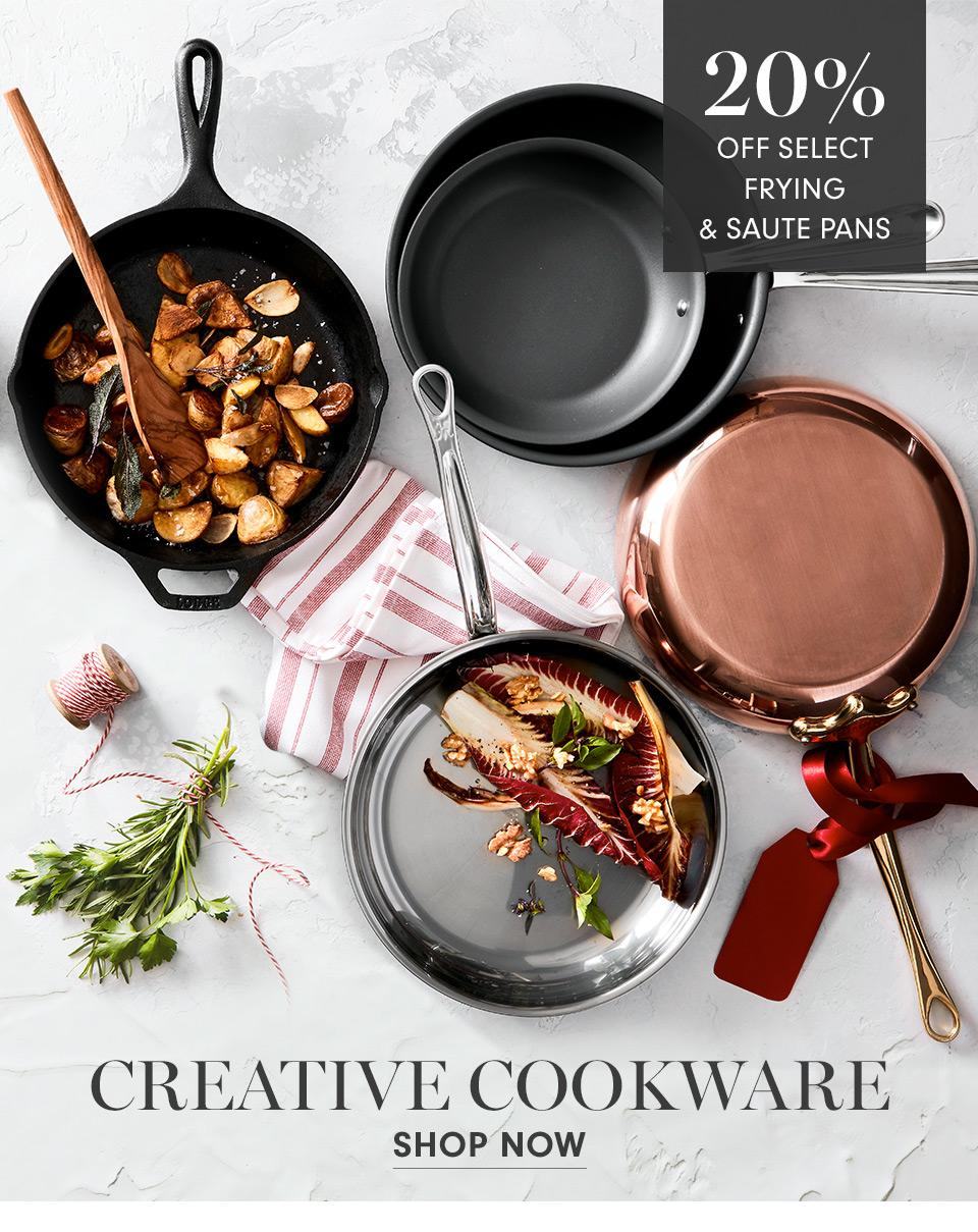 20% Off Select Frying & Sauté Pans | Creative Cookware | With Christmas on the horizon, now's the time to assess your cookware collection. From commercial-quality stainless steel to the most advanced non-stick technology, we've got you covered. Shop Now